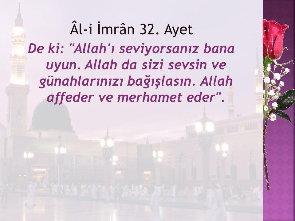 Âl-i İmrân 32.Ayet De ki: Allah ı seviyorsanız bana uyun.