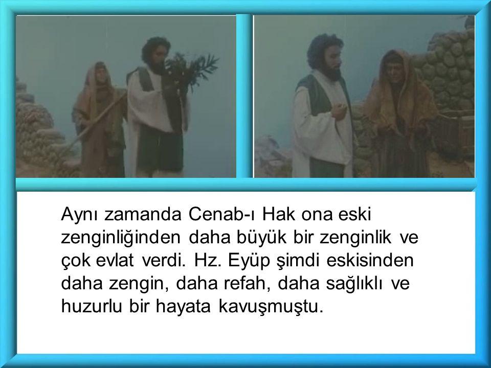 Aynı zamanda Cenab-ı Hak ona eski zenginliğinden daha büyük bir zenginlik ve çok evlat verdi.