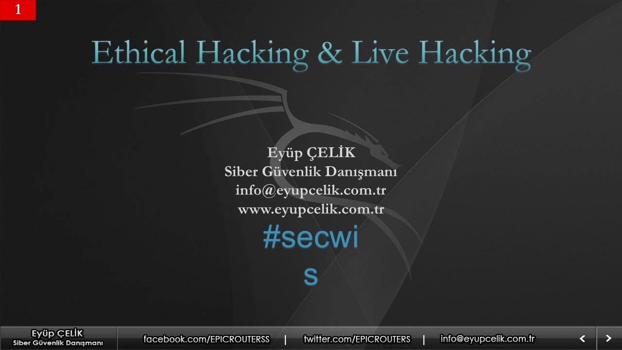 Eyüp ÇELİK Siber Güvenlik Danışmanı info@eyupcelik.com.tr www.eyupcelik.com.tr #secwi s 11