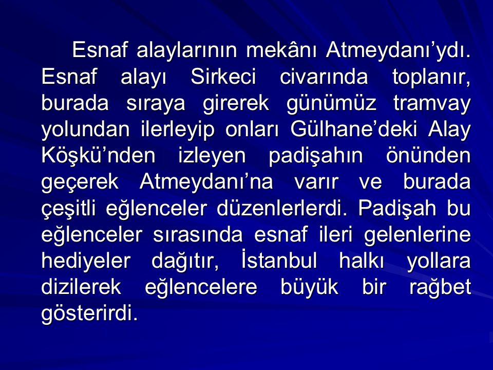 Evliya Çelebi Seyahatname'de Bağdat seferi öncesinde (1638) düzenlenen ordu esnafı alayından, Eremya Çelebi Kömürcüyan ise Ruzname'de 1657 yılında Girit seferi nedeniyle yapılan esnaf alayından ayrıntılı şekilde bahsederler.