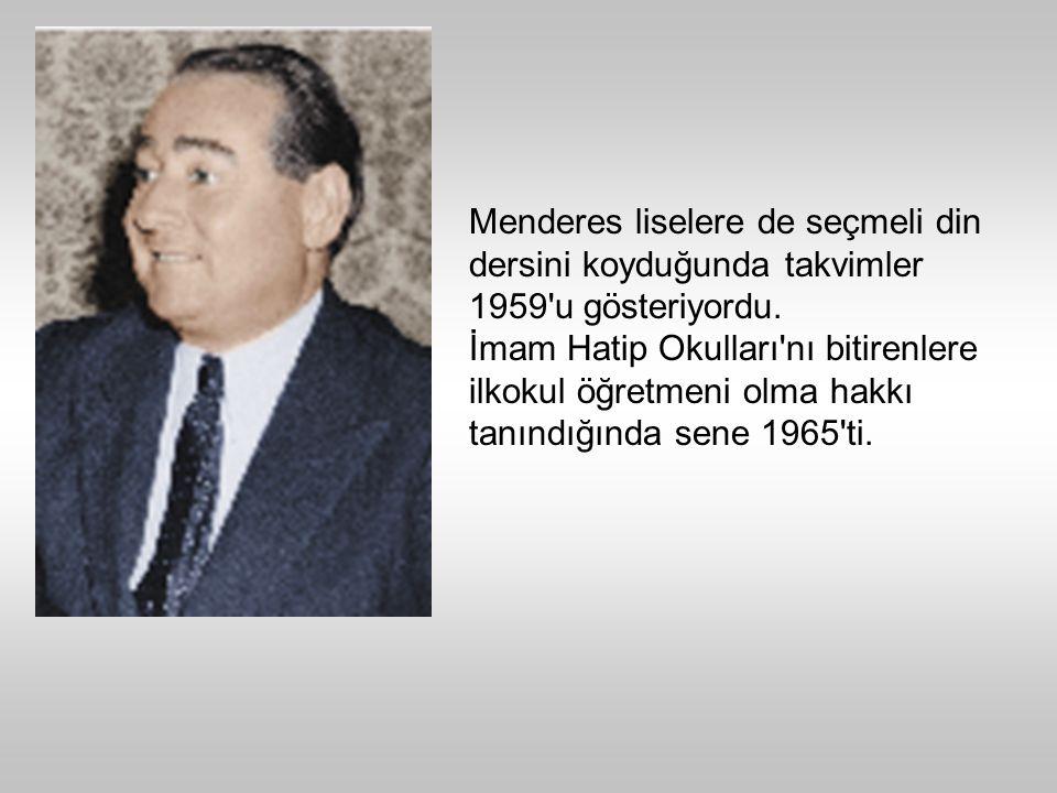 Menderes liselere de seçmeli din dersini koyduğunda takvimler 1959 u gösteriyordu.