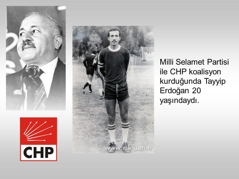 Milli Selamet Partisi ile CHP koalisyon kurduğunda Tayyip Erdoğan 20 yaşındaydı.