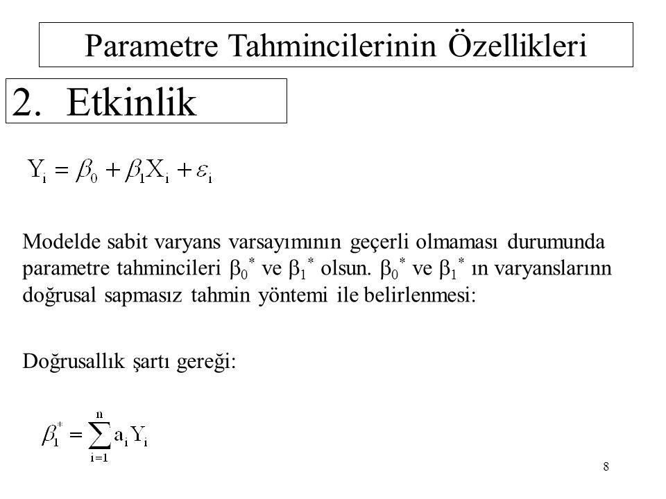 Parametre Tahmincilerinin Özellikleri 2.Etkinlik Modelde sabit varyans varsayımının geçerli olmaması durumunda parametre tahmincileri  0 * ve  1 * olsun.