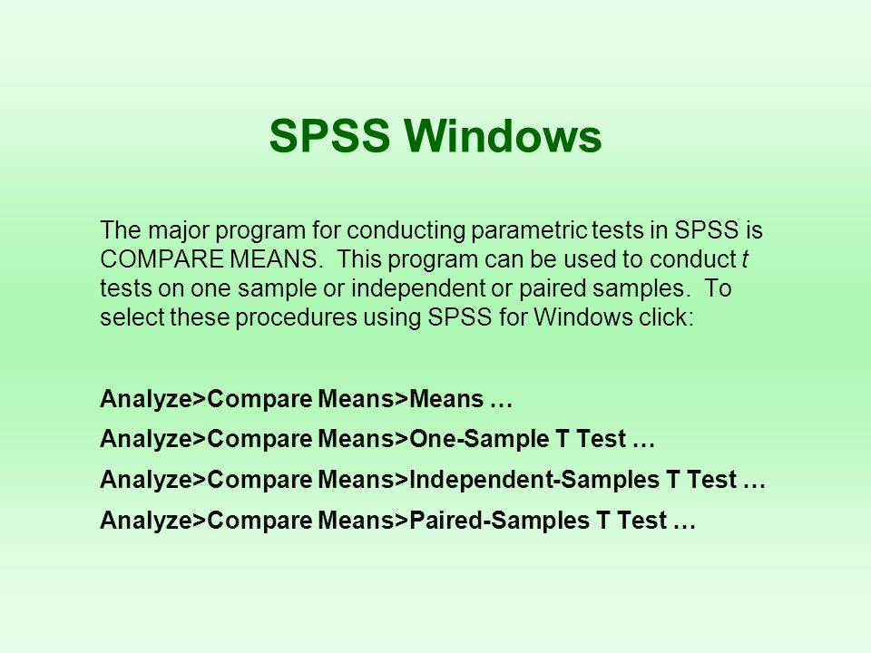 The major program for conducting parametric tests in SPSS is COMPARE MEANS. This program can be used to conduct t tests on one sample or independent o