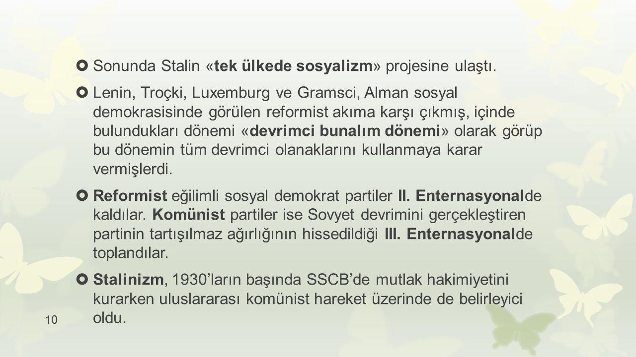 10  Sonunda Stalin «tek ülkede sosyalizm» projesine ulaştı.  Lenin, Troçki, Luxemburg ve Gramsci, Alman sosyal demokrasisinde görülen reformist akım