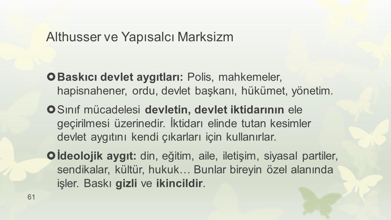 61 Althusser ve Yapısalcı Marksizm  Baskıcı devlet aygıtları: Polis, mahkemeler, hapisnahener, ordu, devlet başkanı, hükümet, yönetim.  Sınıf mücade