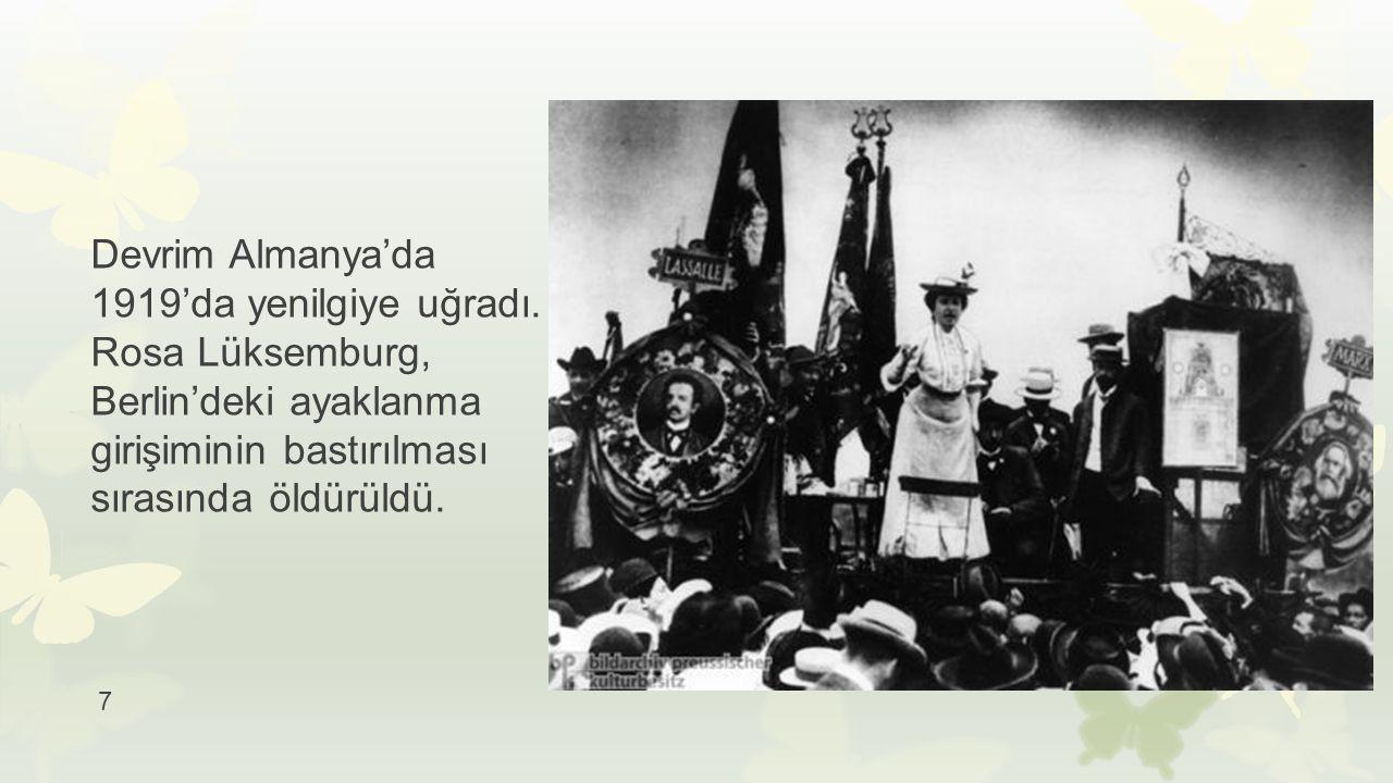 Devrim Almanya'da 1919'da yenilgiye uğradı. Rosa Lüksemburg, Berlin'deki ayaklanma girişiminin bastırılması sırasında öldürüldü. 7