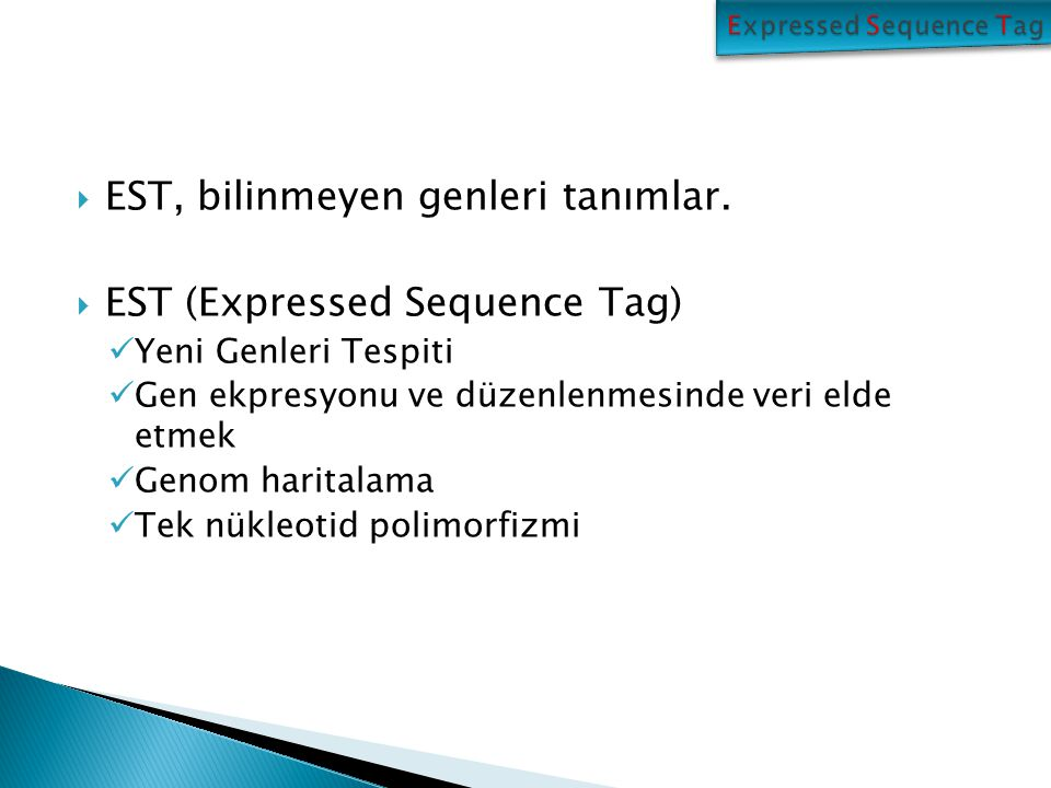  EST, bilinmeyen genleri tanımlar.  EST (Expressed Sequence Tag) Yeni Genleri Tespiti Gen ekpresyonu ve düzenlenmesinde veri elde etmek Genom harita