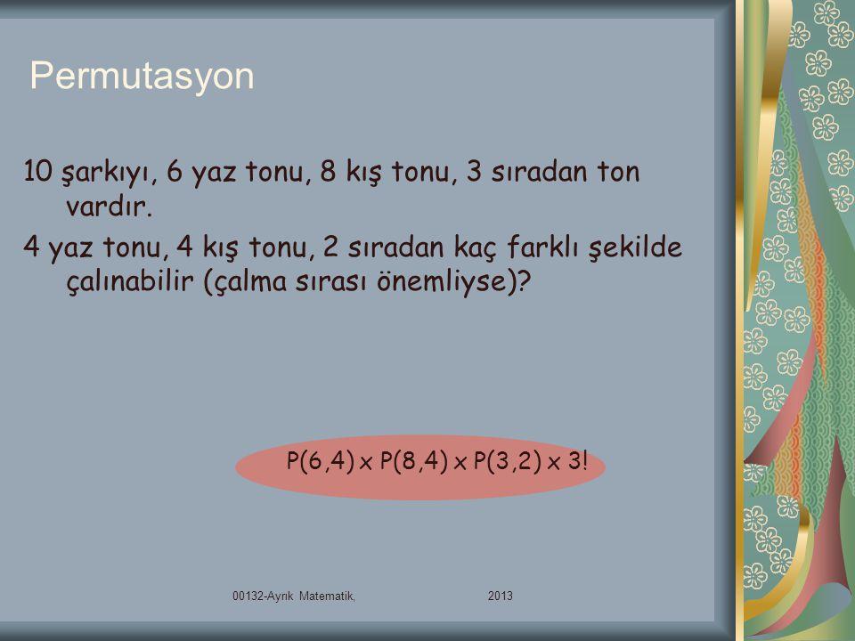 Permutasyon P(6,4) x P(8,4) x P(3,2) x 3! 10 şarkıyı, 6 yaz tonu, 8 kış tonu, 3 sıradan ton vardır. 4 yaz tonu, 4 kış tonu, 2 sıradan kaç farklı şekil
