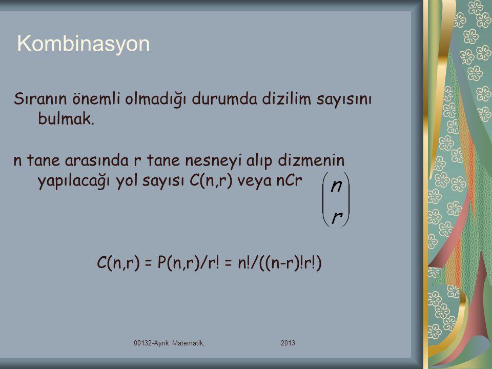 Kombinasyon Sıranın önemli olmadığı durumda dizilim sayısını bulmak. n tane arasında r tane nesneyi alıp dizmenin yapılacağı yol sayısı C(n,r) veya nC
