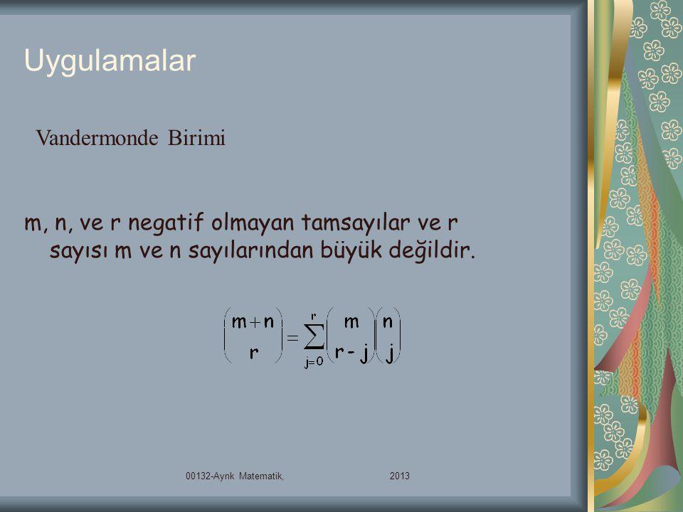 Uygulamalar 00132-Ayrık Matematik, 2013 m, n, ve r negatif olmayan tamsayılar ve r sayısı m ve n sayılarından büyük değildir. Vandermonde Birimi