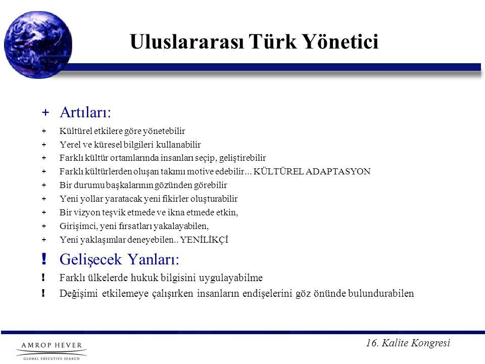 16. Kalite Kongresi Uluslararası Türk Yönetici + Artıları: + Kültürel etkilere göre yönetebilir + Yerel ve küresel bilgileri kullanabilir + Farklı kül