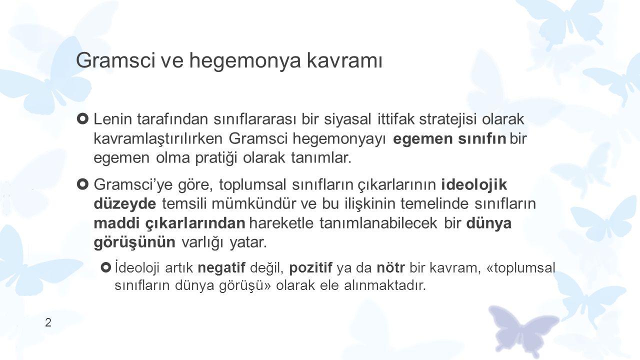 2 Gramsci ve hegemonya kavramı  Lenin tarafından sınıflararası bir siyasal ittifak stratejisi olarak kavramlaştırılırken Gramsci hegemonyayı egemen s