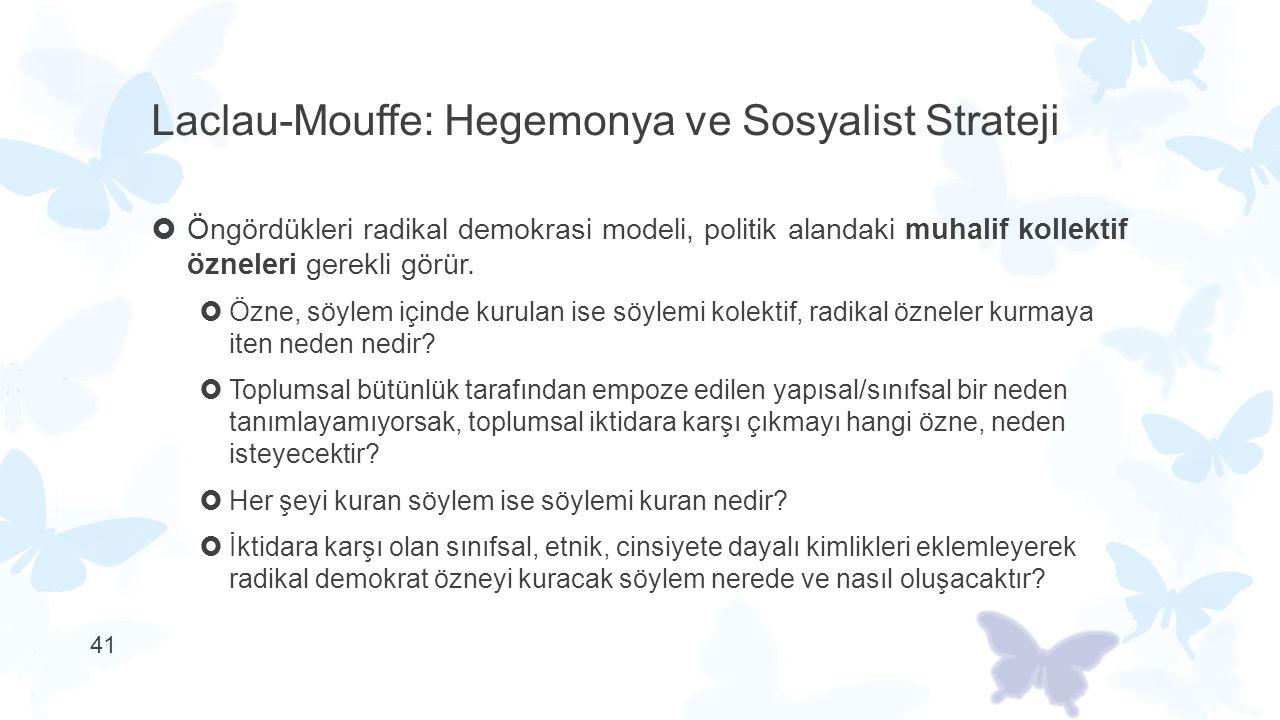 Laclau-Mouffe: Hegemonya ve Sosyalist Strateji  Öngördükleri radikal demokrasi modeli, politik alandaki muhalif kollektif özneleri gerekli görür.  Ö