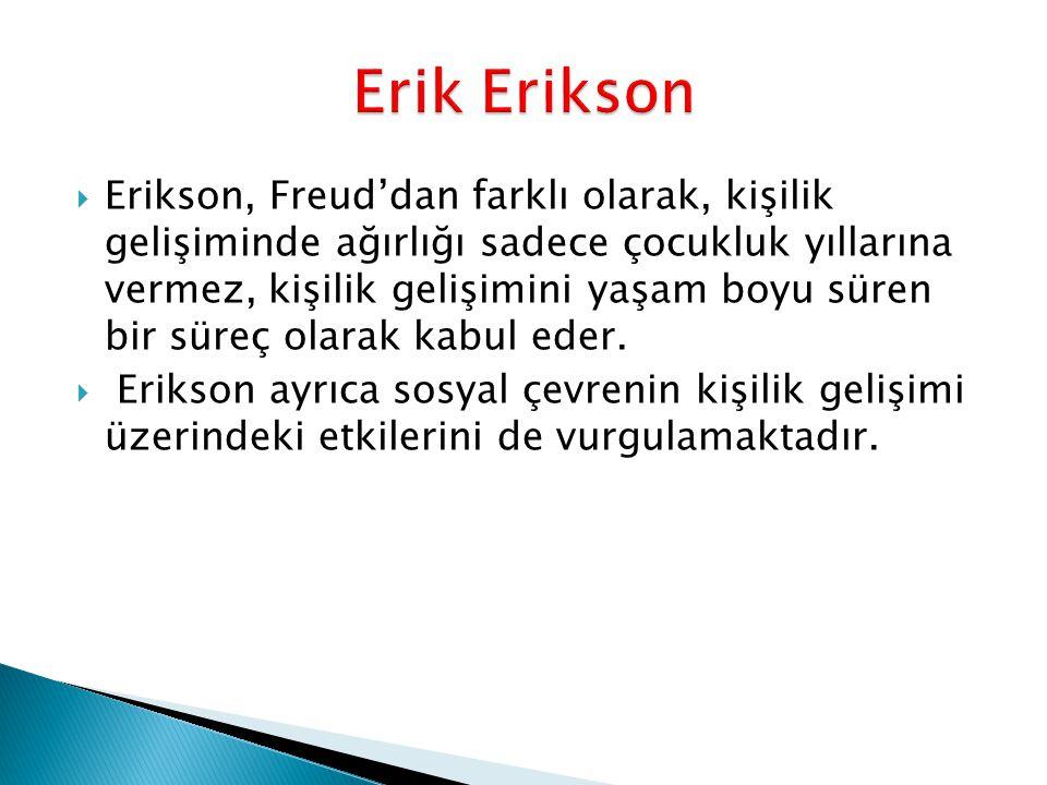  Erikson, Freud'dan farklı olarak, kişilik gelişiminde ağırlığı sadece çocukluk yıllarına vermez, kişilik gelişimini yaşam boyu süren bir süreç olara