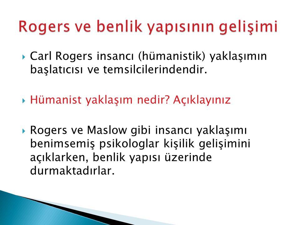  Carl Rogers insancı (hümanistik) yaklaşımın başlatıcısı ve temsilcilerindendir.  Hümanist yaklaşım nedir? Açıklayınız  Rogers ve Maslow gibi insan