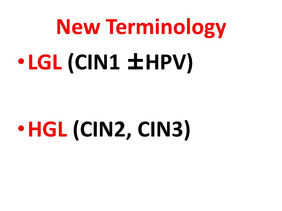 New Terminology LGL (CIN1 ±HPV) HGL (CIN2, CIN3)