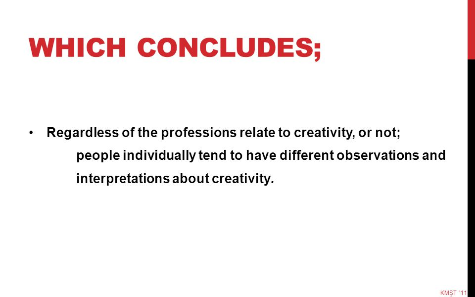WHICH CONCLUDES; Regardless of the professions relate to creativity, or not; people individually tend to have different observations and interpretatio