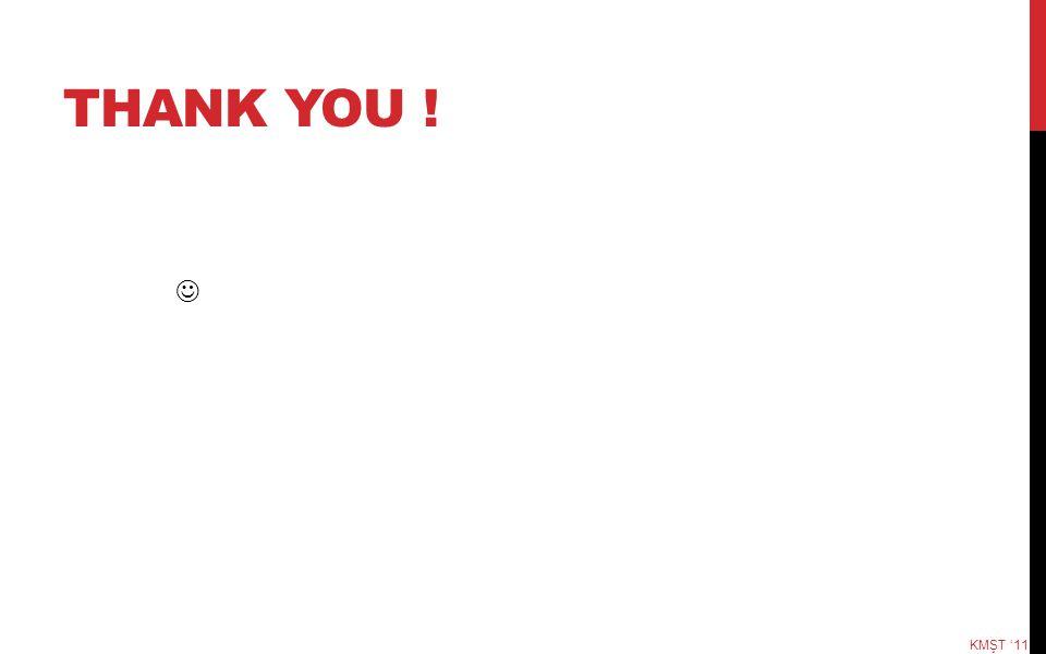 THANK YOU ! KMŞT '11
