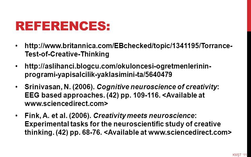 REFERENCES: http://www.britannica.com/EBchecked/topic/1341195/Torrance- Test-of-Creative-Thinking http://aslihanci.blogcu.com/okuloncesi-ogretmenlerin
