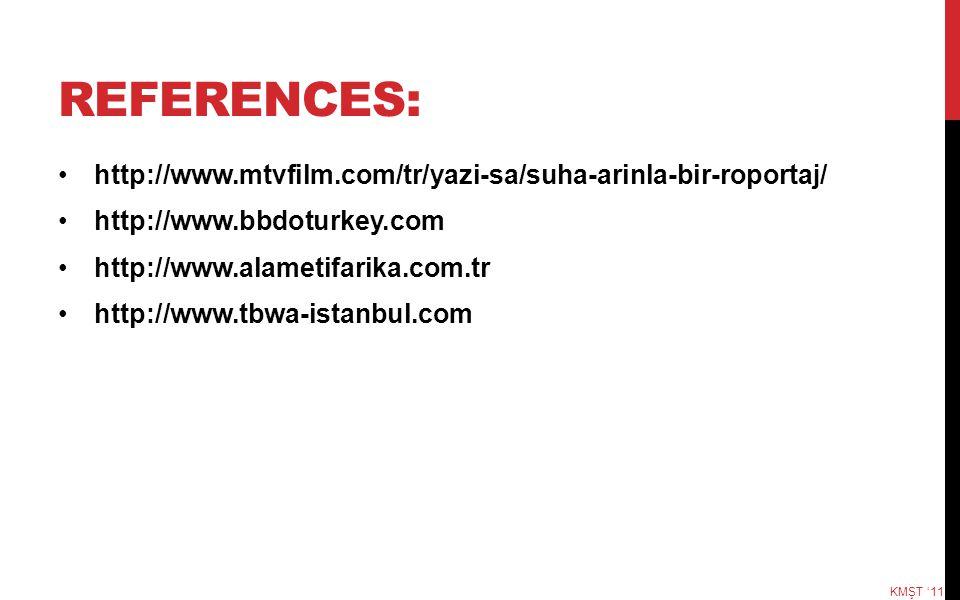 REFERENCES: http://www.mtvfilm.com/tr/yazi-sa/suha-arinla-bir-roportaj/ http://www.bbdoturkey.com http://www.alametifarika.com.tr http://www.tbwa-ista