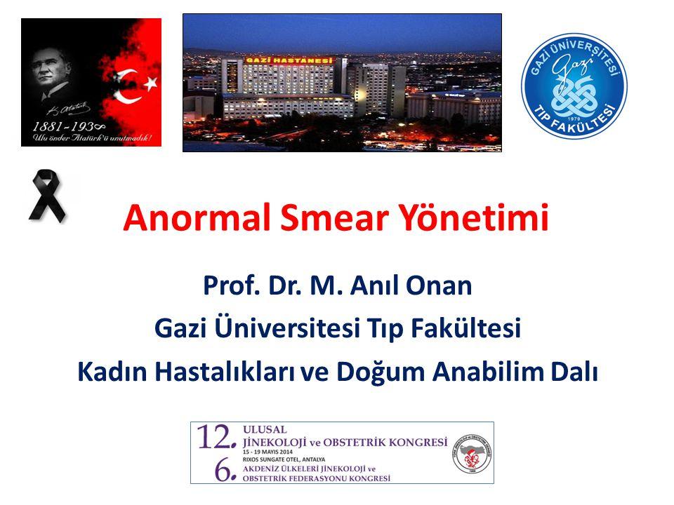 Anormal Smear Yönetimi Prof. Dr. M. Anıl Onan Gazi Üniversitesi Tıp Fakültesi Kadın Hastalıkları ve Doğum Anabilim Dalı