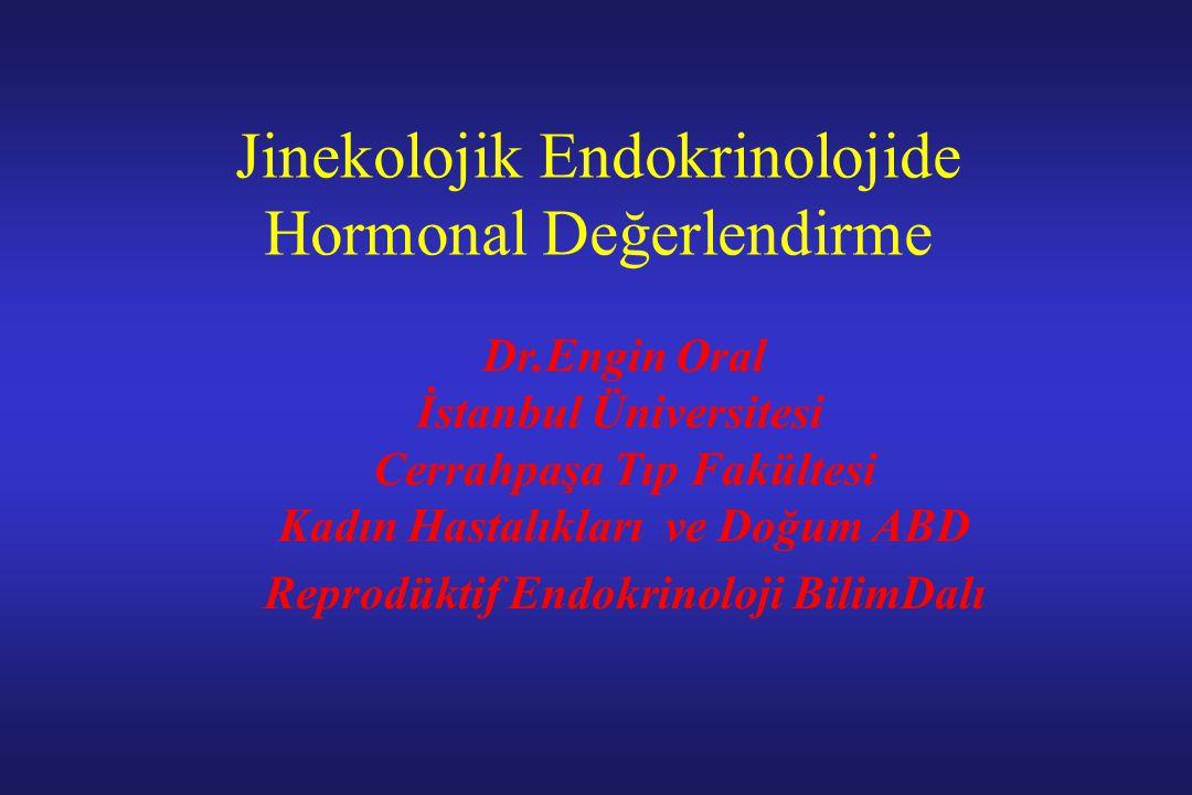 Jinekolojik Endokrinolojide Hormonal Değerlendirme Dr.Engin Oral İstanbul Üniversitesi Cerrahpaşa Tıp Fakültesi Kadın Hastalıkları ve Doğum ABD Reprod