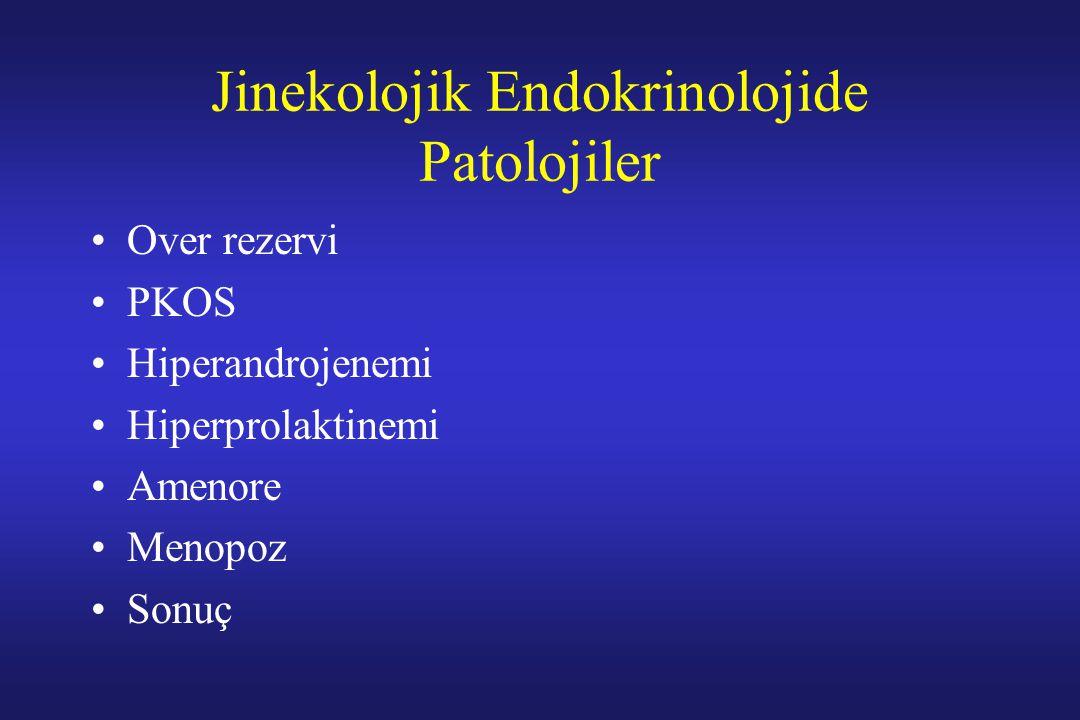 Jinekolojik Endokrinolojide Patolojiler Over rezervi PKOS Hiperandrojenemi Hiperprolaktinemi Amenore Menopoz Sonuç