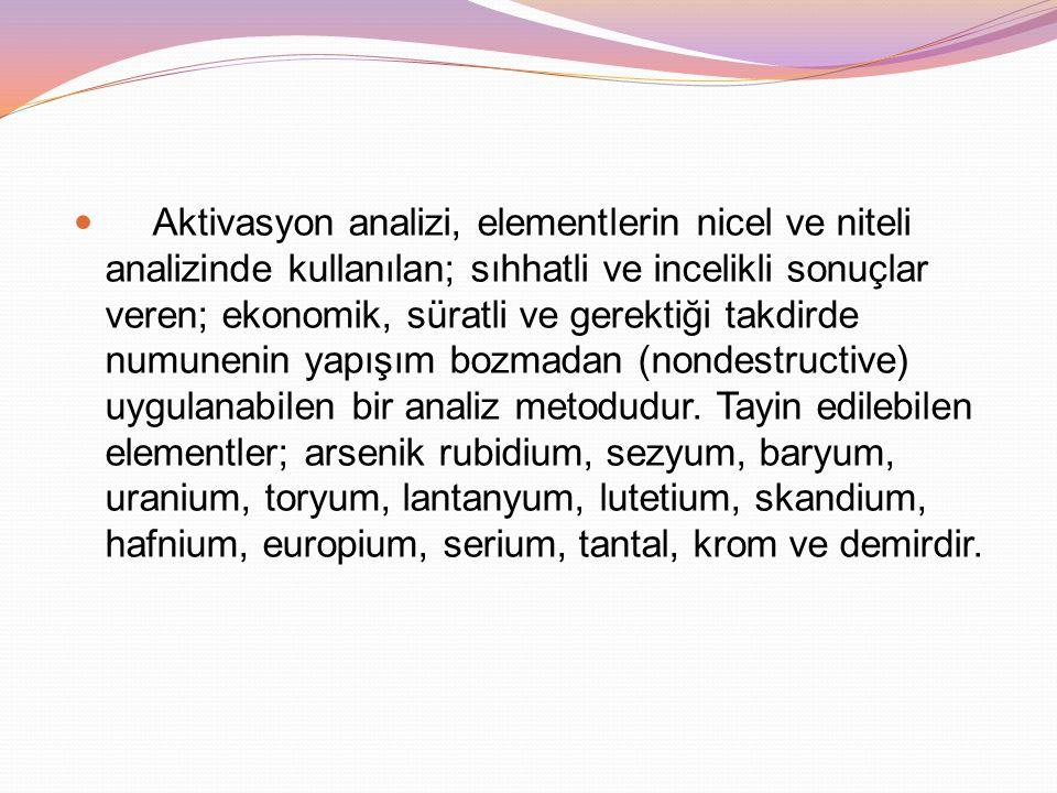 Aktivasyon analizi, elementlerin nicel ve niteli analizinde kullanılan; sıhhatli ve incelikli sonuçlar veren; ekonomik, süratli ve gerektiği takdirde