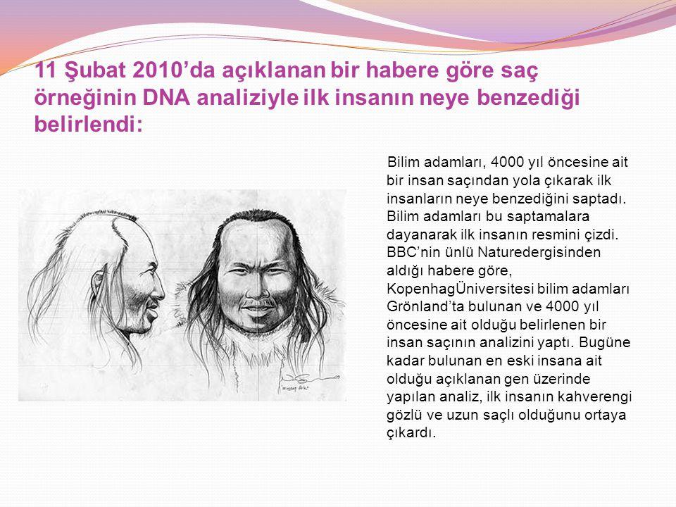 11 Şubat 2010'da açıklanan bir habere göre saç örneğinin DNA analiziyle ilk insanın neye benzediği belirlendi: Bilim adamları, 4000 yıl öncesine ait b