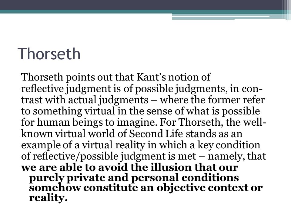 Thorseth Thorseth points out that Kant's notion of reflective judgment is of possible judgments, in con- trast with actual judgments – where the former refer to something virtual in the sense of what is possible for human beings to imagine.