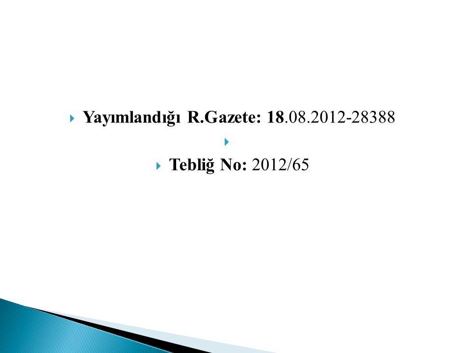  Yayımlandığı R.Gazete: 18.08.2012-28388   Tebliğ No: 2012/65
