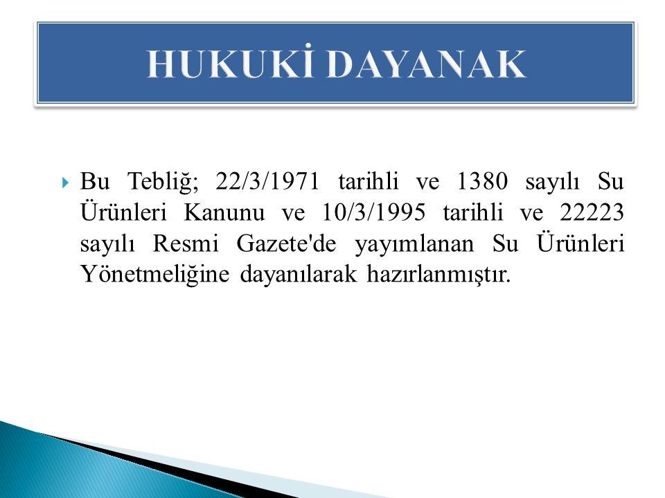  Bu Tebliğ; 22/3/1971 tarihli ve 1380 sayılı Su Ürünleri Kanunu ve 10/3/1995 tarihli ve 22223 sayılı Resmi Gazete de yayımlanan Su Ürünleri Yönetmeliğine dayanılarak hazırlanmıştır.