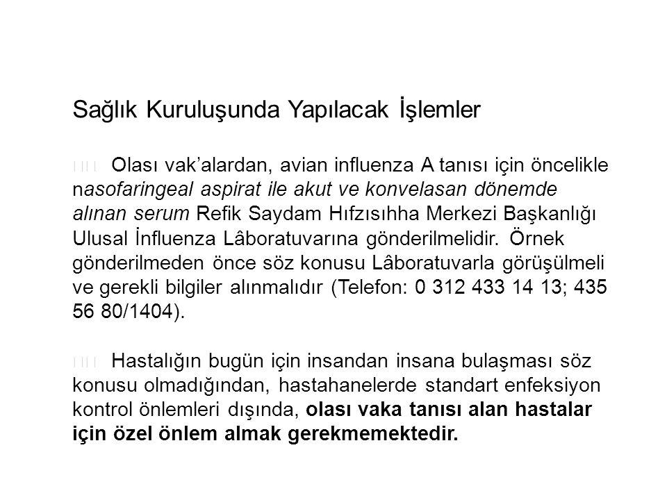 Sağlık Kuruluşunda Yapılacak İşlemler Olası vak'alardan, avian influenza A tanısı için öncelikle nasofaringeal aspirat ile akut ve konvelasan dönemde