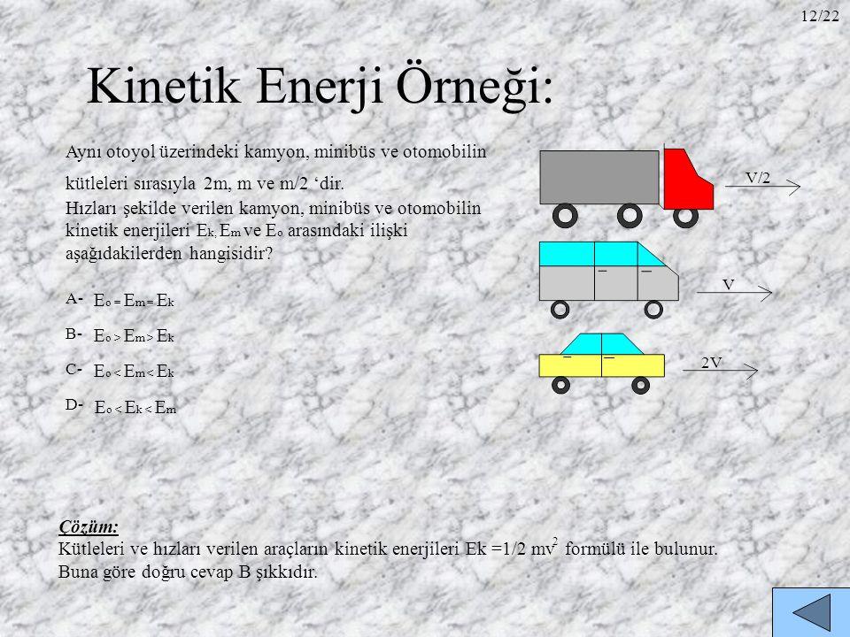 Kinetik Enerji Örneği: Aynı otoyol üzerindeki kamyon, minibüs ve otomobilin kütleleri sırasıyla 2m, m ve m/2 'dir. Hızları şekilde verilen kamyon, min