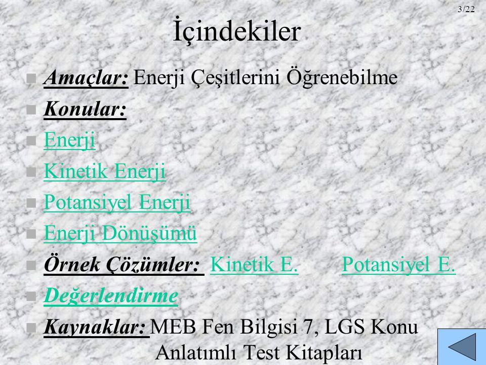İçindekiler n Amaçlar: Enerji Çeşitlerini Öğrenebilme n Konular: n Enerji Enerji n Kinetik Enerji Kinetik Enerji n Potansiyel Enerji Potansiyel Enerji