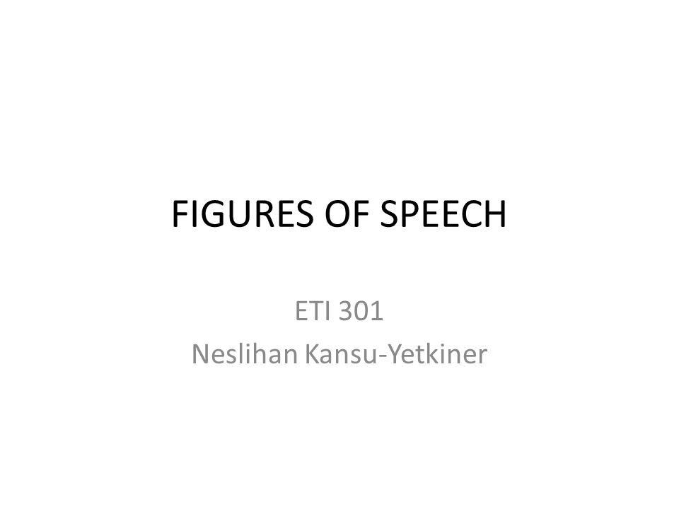 FIGURES OF SPEECH ETI 301 Neslihan Kansu-Yetkiner