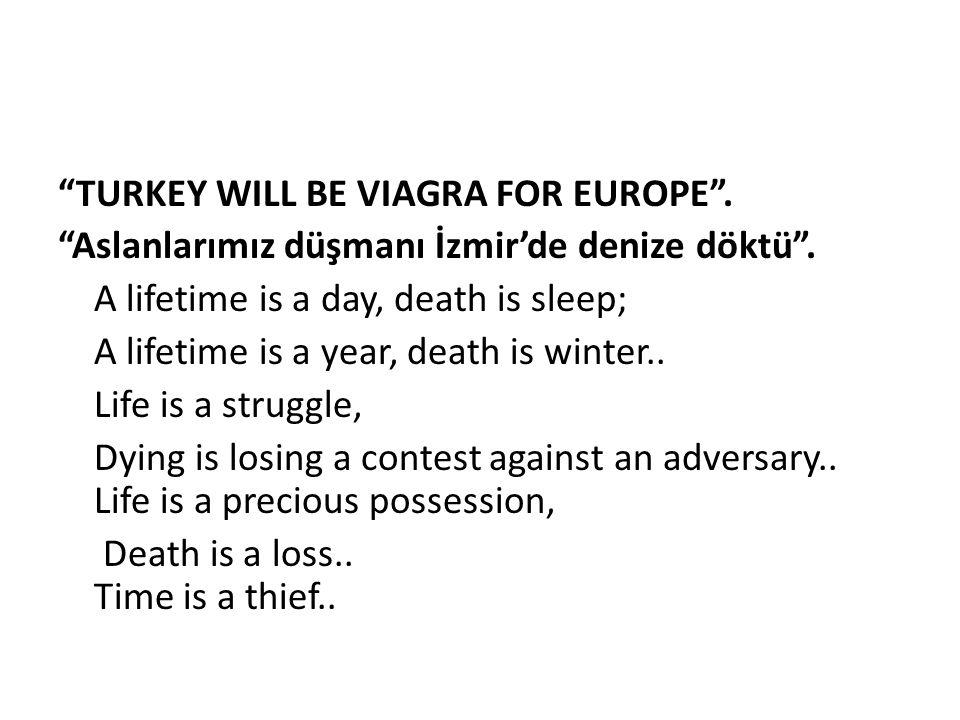 """TURKEY WILL BE VIAGRA FOR EUROPE"". ""Aslanlarımız düşmanı İzmir'de denize döktü"". A lifetime is a day, death is sleep; A lifetime is a year, death is"