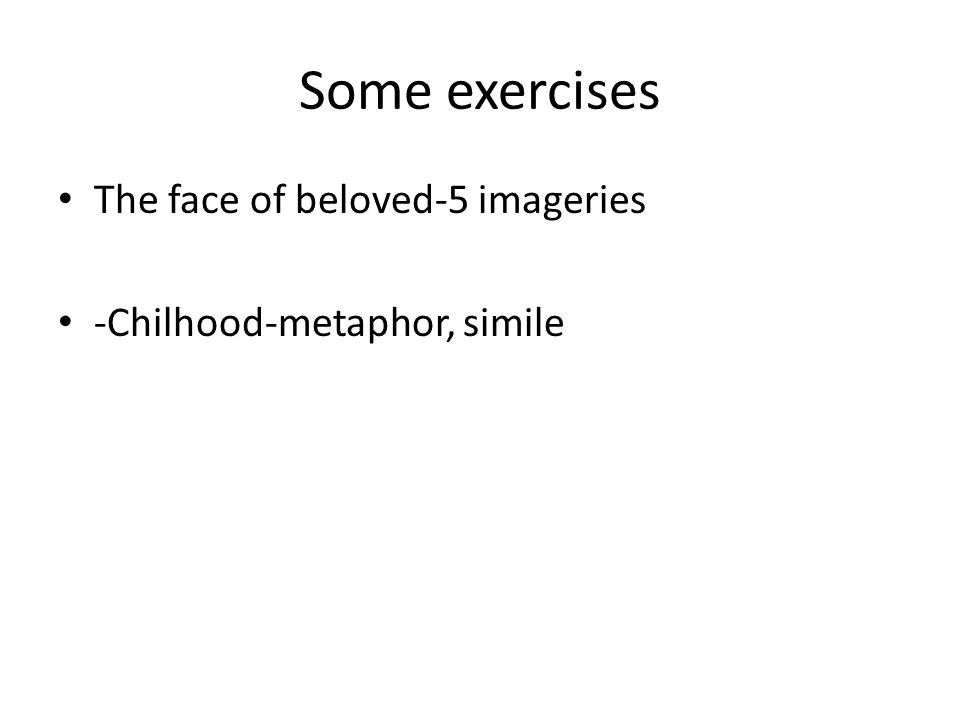 Some exercises The face of beloved-5 imageries -Chilhood-metaphor, simile