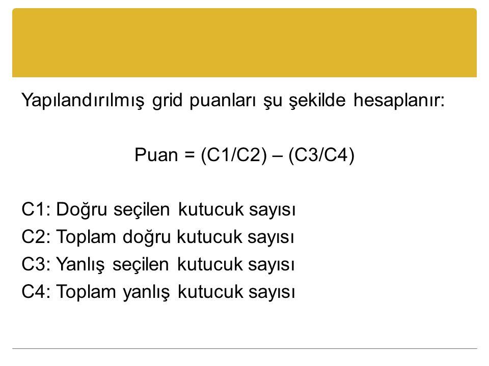 Yapılandırılmış grid puanları şu şekilde hesaplanır: Puan = (C1/C2) – (C3/C4) C1: Doğru seçilen kutucuk sayısı C2: Toplam doğru kutucuk sayısı C3: Yan