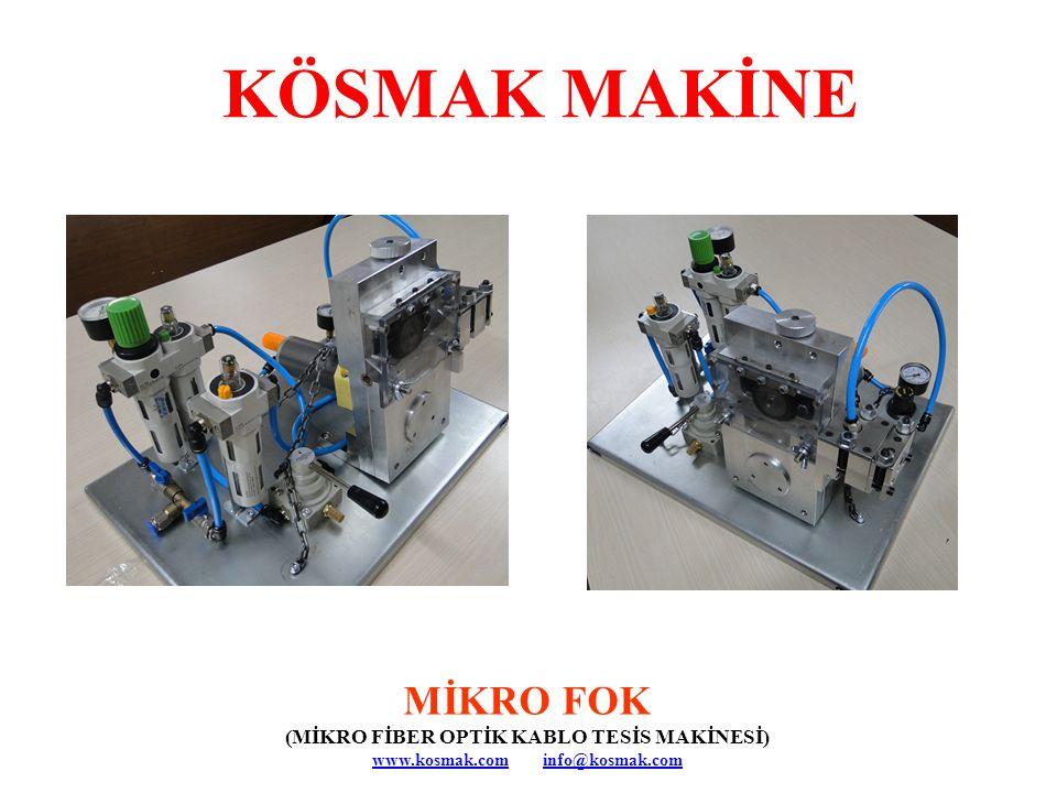 MİKRO FOK (MİKRO FİBER OPTİK KABLO TESİS MAKİNESİ) www.kosmak.comwww.kosmak.com info@kosmak.cominfo@kosmak.com KÖSMAK MAKİNE