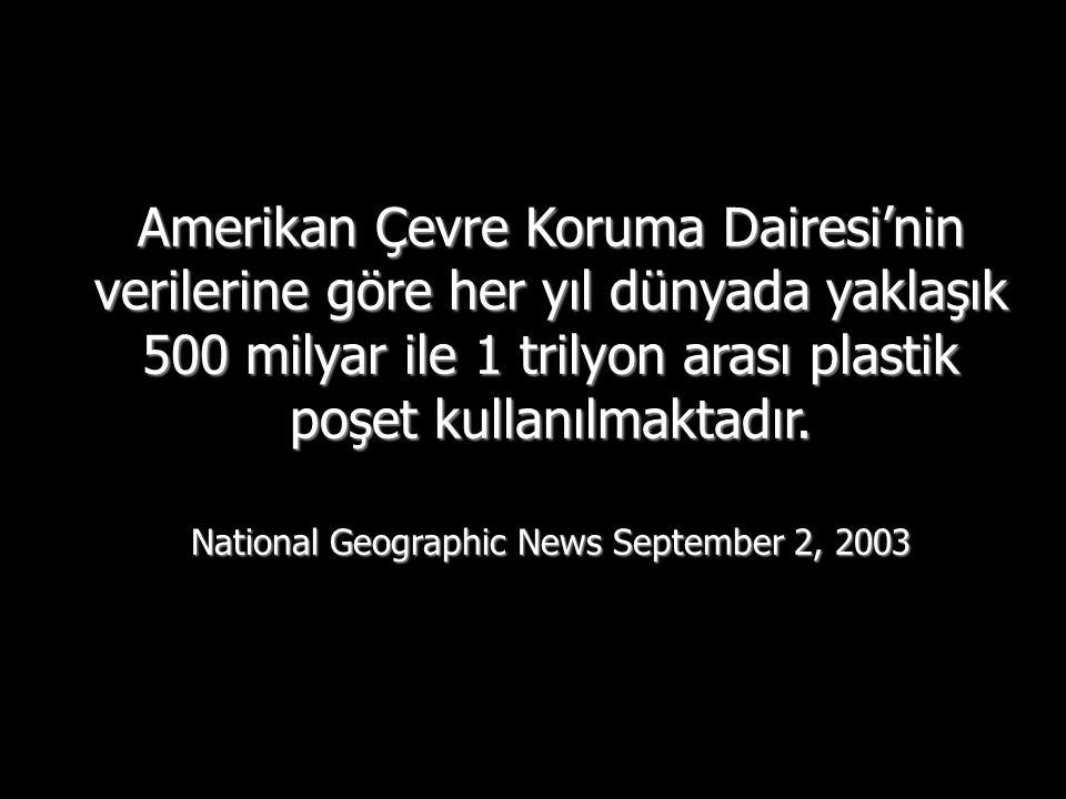 Plastik poşetler zaman içerisinde küçük parçalara ayrılarak daha büyük toksik petro polimer oluşturuyorlar - CNN.com/tecnhology November 16, 2007