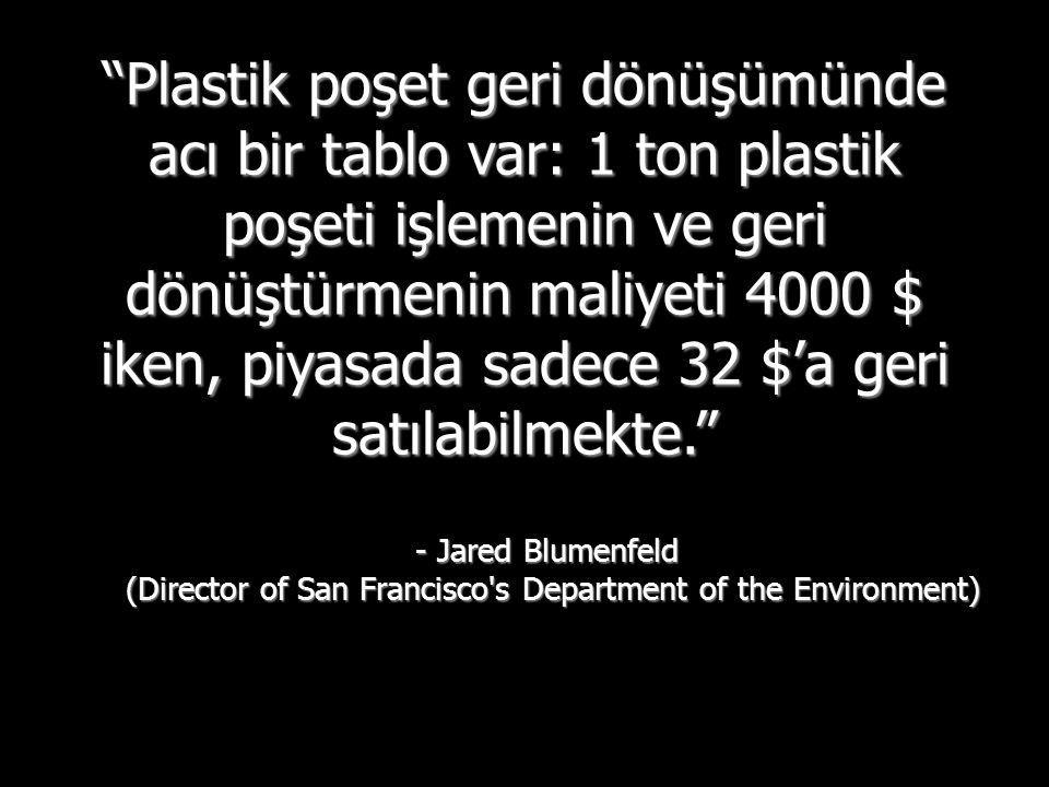 Plastik poşetlerin azalması yabancı petrol bağımlılığını azaltacak.