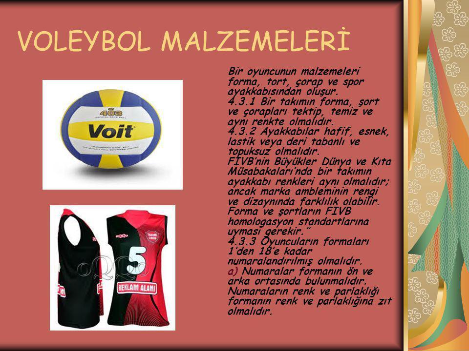 VOLEYBOL MALZEMELERİ Bir oyuncunun malzemeleri forma, tort, çorap ve spor ayakkabısından oluşur. 4.3.1 Bir takımın forma, şort ve çorapları tektip, te