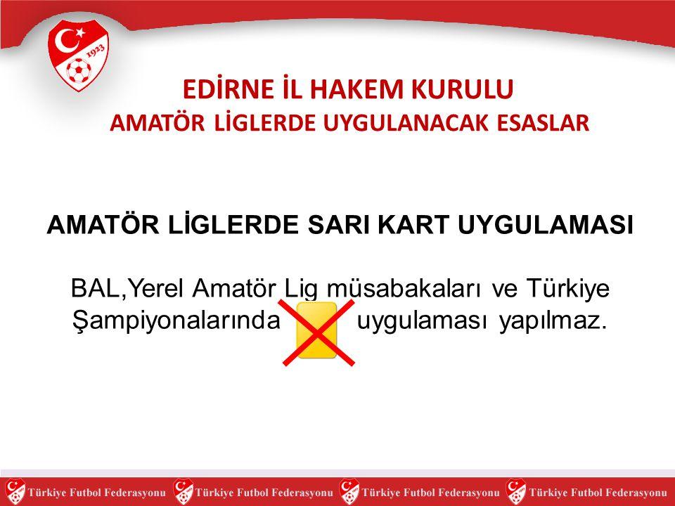 AMATÖR LİGLERDE SARI KART UYGULAMASI BAL,Yerel Amatör Lig müsabakaları ve Türkiye Şampiyonalarında uygulaması yapılmaz. EDİRNE İL HAKEM KURULU AMATÖR