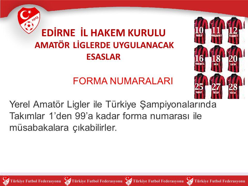 EDİRNE İL HAKEM KURULU AMATÖR LİGLERDE UYGULANACAK ESASLAR FORMA NUMARALARI Yerel Amatör Ligler ile Türkiye Şampiyonalarında Takımlar 1'den 99'a kadar
