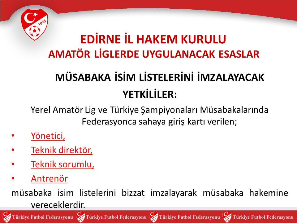 MÜSABAKA İSİM LİSTELERİNİ İMZALAYACAK YETKİLİLER: Yerel Amatör Lig ve Türkiye Şampiyonaları Müsabakalarında Federasyonca sahaya giriş kartı verilen; Y