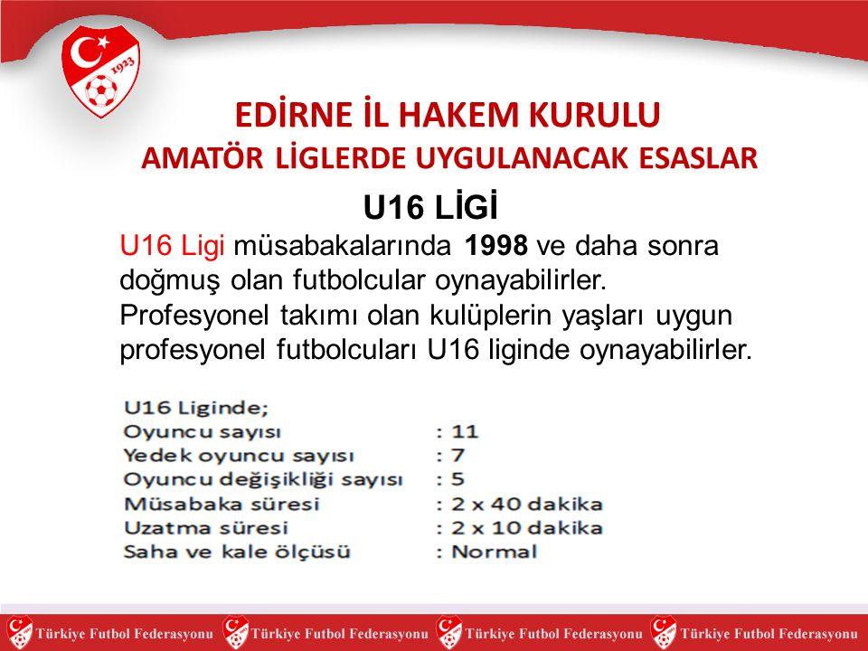 U16 LİGİ U16 Ligi müsabakalarında 1998 ve daha sonra doğmuş olan futbolcular oynayabilirler. Profesyonel takımı olan kulüplerin yaşları uygun profesyo