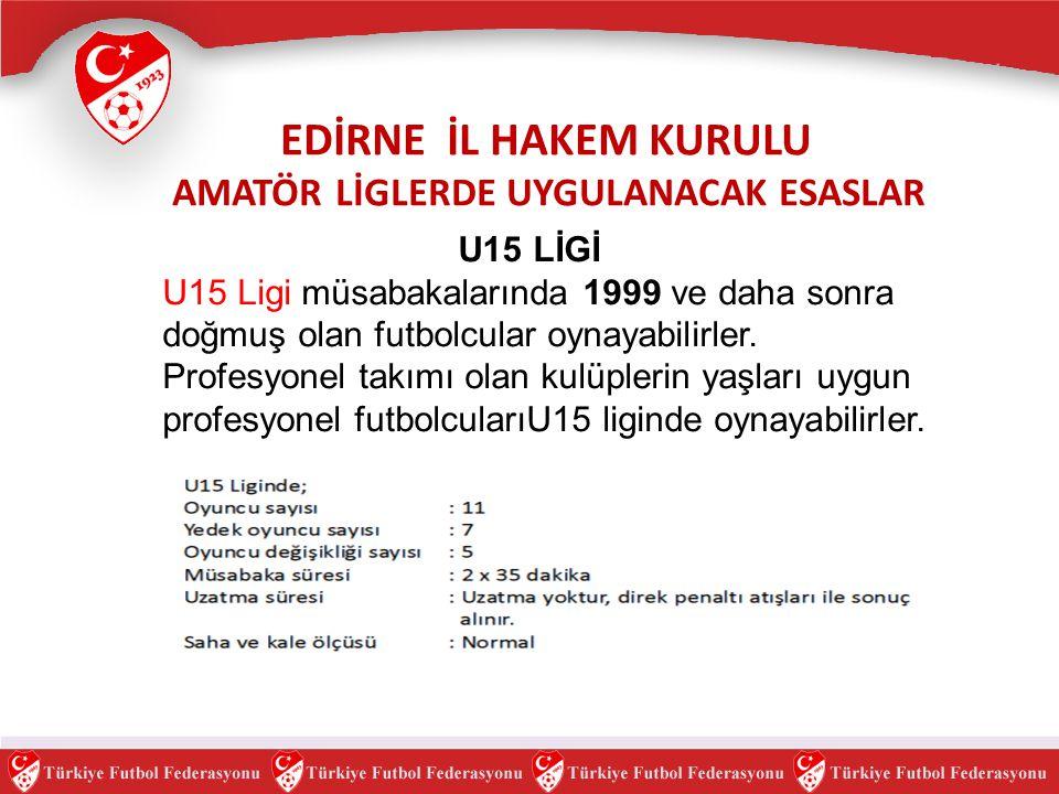 U15 LİGİ U15 Ligi müsabakalarında 1999 ve daha sonra doğmuş olan futbolcular oynayabilirler. Profesyonel takımı olan kulüplerin yaşları uygun profesyo