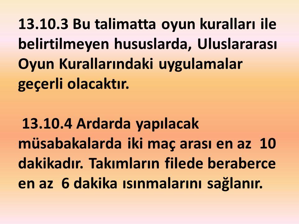 13.10.3 Bu talimatta oyun kuralları ile belirtilmeyen hususlarda, Uluslararası Oyun Kurallarındaki uygulamalar geçerli olacaktır. 13.10.4 Ardarda yapı